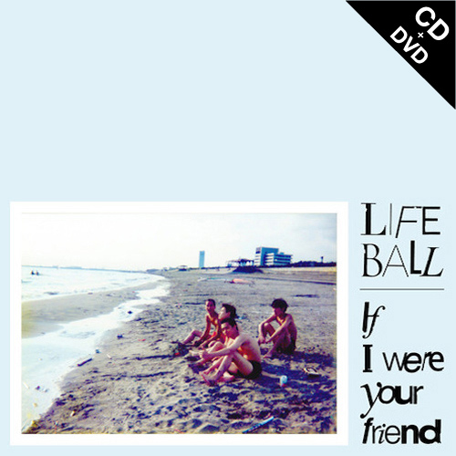 【CD+DVD】LIFE BALL - If I Were Your Friend