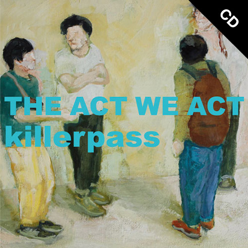 【CD】 THE ACT WE ACT & killerpass