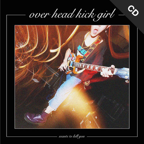 【CD】over head kick girl - over head kick girl wants to kill you