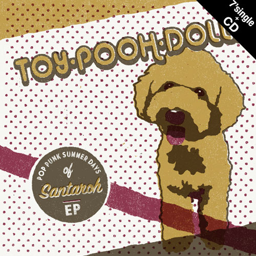 【7' single + CD】Toy-Pooh-Dolls - POP PUNK SUMMER DAYS of Santaroh EP