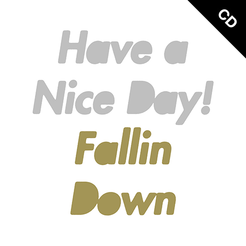 【CD】 Have a Nice Day! - Fallin Down
